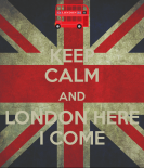 keep-calm-and-london-here-i-come-4